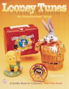 Looney Tunes (R) Collectibles : An Unauthorized Guide, Paperback / softback Book