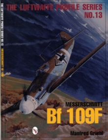 Luftwaffe Profile Series No.13: Messerschmitt Bf 109F, Paperback / softback Book