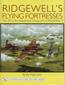 Ridgewell's Flying Fortresses : The 381st Bombardment Group (H) in World War Ii, Hardback Book