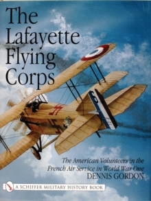 The Lafayette Flying Corps : The American Volunteers in the French Air Service in World War I, Hardback Book
