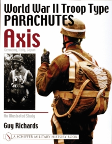 World War II Troop Type Parachutes Axis: Germany, Italy, Japan : An Illustrated Study, Paperback / softback Book