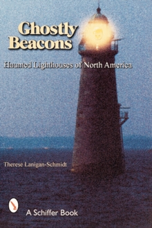 Ghostly Beacons : Haunted Lighthouses of North America, Paperback / softback Book