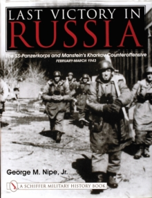 Last Victory in Russia: The SS-Panzerkorps and Manstein's Kharkov Counteroffensive - February-March 1943, Hardback Book