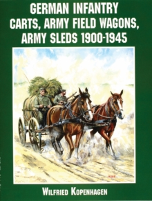 German Infantry Carts, Army Field Wagons, Army Sleds 1900-1945, Paperback / softback Book