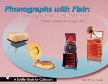 Phonographs with Flair : A Century of Style in Sound Reproduction, Hardback Book