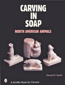 Carving in Soap : North American Animals, Paperback / softback Book