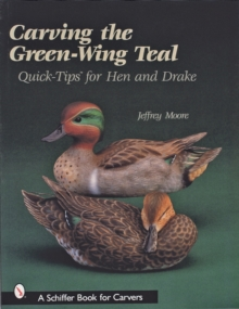 Carving The Green-Wing Teal : Quick Tips For Hen and Drake, Paperback / softback Book