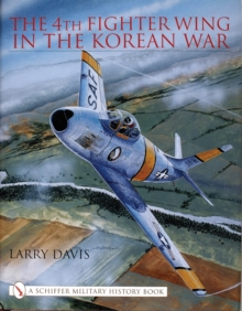 The 4th Fighter Wing in the Korean War, Hardback Book