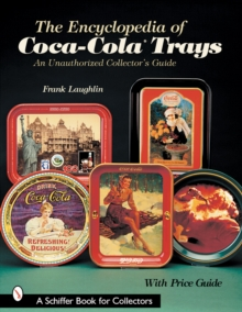 The Encyclopedia of Coca-Cola (R)Trays : An Unauthorized Collectoras Guide, Paperback / softback Book