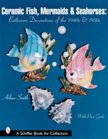 Ceramic Fish, Mermaids & Seahorses : Bathroom Decorations of the 1940s & 1950s, Paperback / softback Book