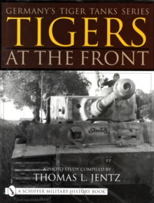 Germany's Tiger Tanks Series Tigers at the Front: A Photo Study, Hardback Book