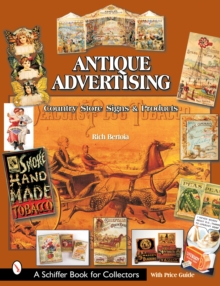 Antique Advertising : Country Store Signs and Products, Paperback / softback Book