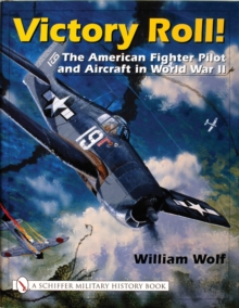 Victory Roll: : The American Fighter Pilot and Aircraft in World War II, Hardback Book