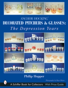 Anchor Hocking Decorated Pitchers and Glasses: Depression Years, Paperback / softback Book