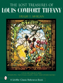 "The ""Lost"" Treasures of Louis Comfort Tiffany : Windows, Paintings, Lamps, Vases, and Other Works, Hardback Book"