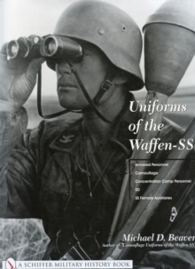 Uniforms of the Waffen-SS : Armored Personnel - Camouflage - Concentration Camp Personnel - SD - SS Female Auxiliaries Volume 3, Hardback Book