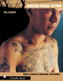 Russian Prison Tattoos : Codes of Authority, Domination and Struggle, Paperback Book