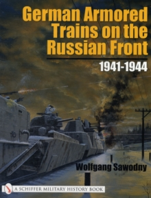 German Armored Trains on the Russian Front : 1941-1944, Paperback Book