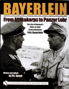 Bayerlein: From Afrikakorps to Panzer Lehr : The Life of Rommelas Chief-of-Staff Generalleutnant Fritz Bayerlein, Hardback Book