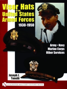 VISOR HATS OF THE UNITED STATES ARMED FORCES 1930-1950 : Army, Navy, Marine Corps, Other Services, Hardback Book