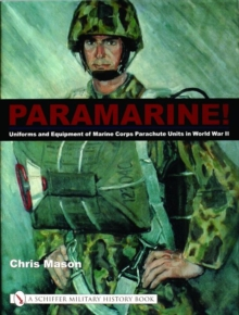 Paramarine! : Uniforms and Equipment of Marine Corps Parachute Units in World War II, Hardback Book