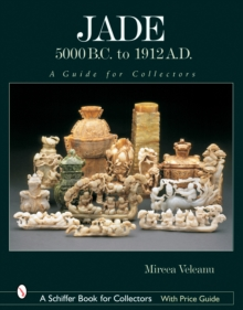 Jade: 5000 B.C. to 1912 A.D. : A Guide for Collectors, Hardback Book