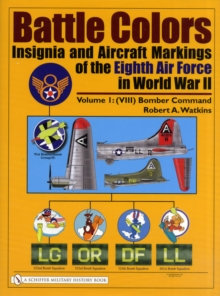 Battle Colors: Insignia and Aircraft Markings of the Eighth Air Force in World War II: Vol 1: (VIII) Bomber Command, Hardback Book
