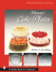 Mauzy's Cake Plates : A Photographic Reference with Prices, Paperback / softback Book