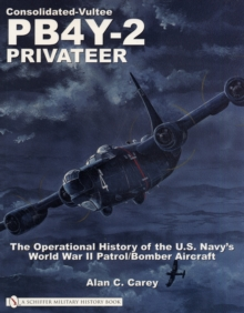 Consolidated-Vultee PB4Y-2 Privateer: The erational History of the U.S. Navy'sWorld War II Patrol/Bomber Aircraft, Paperback / softback Book