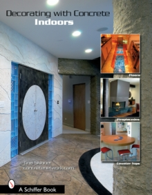 Decorating with Concrete : Indoors: Fireplaces, Floors, Countertops, & More, Paperback / softback Book