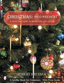 Christmas 1960 to the Present : A Collector's Guide to Decorations and Customs, Paperback / softback Book