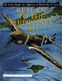 The Great Pacific Air Offensive of World War II : Volume I: Return to the Phillippines, 1944, Hardback Book