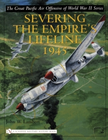The Great Pacific Air Offensive of World War II : Volume Two: Severing the Empireas Lifeline 1945, Hardback Book