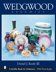 Wedgwood Ceramics : Over 200 Years of Innovation and Creativity, Hardback Book