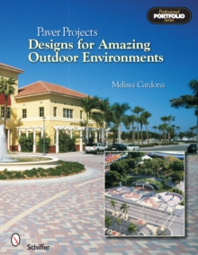 Paver Projects : Designs for Amazing Outdoor Environments, Paperback / softback Book