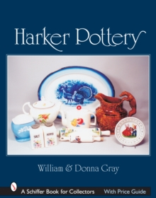 Harker Pottery : A Collector's Compendium from Rockingham and Yellowware to Modern, Hardback Book