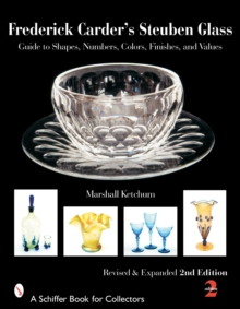 Frederick Carder's Steuben Glass : Guide to Shapes, Numbers, Colors, Finishes, and Values, Paperback / softback Book