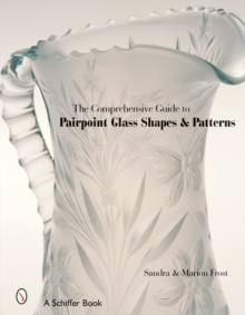 The Comprehensive Guide to Pairpoint Glass Shapes and Patterns, Hardback Book