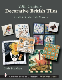 20th Century Decorative British Tiles : Craft and Studio Tile Makers, Hardback Book