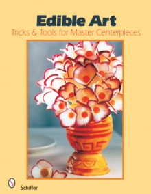 Edible Art : Tricks & Tools for Master Centerpieces, Paperback / softback Book