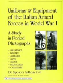 Uniforms & Equipment of the Italian Armed Forces in World War I : A Study in Period Photographs, Hardback Book