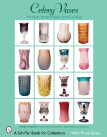 Celery Vases : Art Glass, Pattern Glass, and Cut Glass, Paperback / softback Book