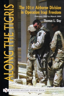 Along the Tigris : The 101st Airborne Division in Operation Iraqi Freedom February 2003 to March 2004, Hardback Book