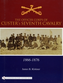 The Officer Corps of Custer's Seventh Cavalry : 1866-1876, Hardback Book