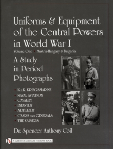 Uniforms & Equipment of the Central Powers in World War I : Volume One: Austria-Hungary & Bulgaria, Hardback Book