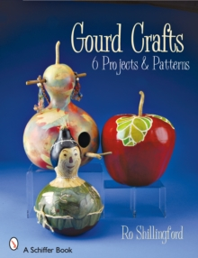 Gourd Crafts : 6 Projects & Patterns, Paperback / softback Book