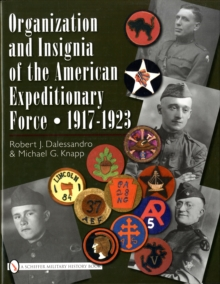 Organization and Insignia of the American Expeditionary Force : 1917-1923, Hardback Book