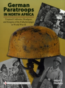 German Paratroops in North Africa : Tropical Uniforms, Headgear, and Insignia of the FallschirmjAger in World War II, Hardback Book