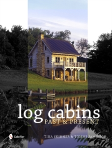 Historic Log Cabins : Past to Present, Hardback Book
