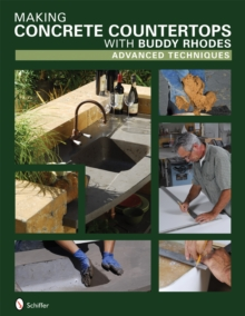 Making Concrete Countertops with Buddy Rhodes : Advanced Techniques, Hardback Book